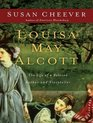 Louisa May Alcott The Life of a Beloved Author and Storyteller