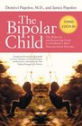 The Bipolar Child The Definitive and Reassuring Guide to Childhood's Most Misunderstood Disorder -- Third Edition