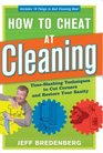 How to Cheat at Cleaning: Time-Slashing Techniques to Cut Corners and Restore Your Sanity