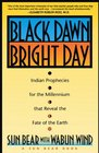 Black Dawn Bright Day Indian Prophecies for the Millennium That Reveal the Fate of the Earth