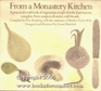 From a Monastery Kitchen: A Practical Cookbook of Vegetarian Recipes for the Four Seasons Complete from Soups to Desserts with Breads