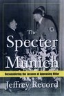 The Specter of Munich Reconsidering the Lessons of Appeasing Hitler