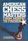 American Chess Masters from Morphy to Fischer