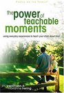 The Power of Teachable Moments Using Everyday Experiences to Teach Your Child About God