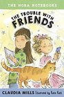 The Nora Notebooks Book 3 The Trouble with Friends