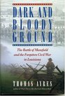 Dark and Bloody Ground  The Battle of Mansfield and the Forgotten Civil War in Louisiana