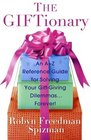 The Giftionary An A-Z Reference Guide for Solving Your Gift-Giving Dilemmas    Forever