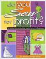 Do You Sew for Profit A Guide for Wholesale Retail and Consignment