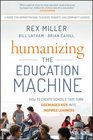 Humanizing the Education Machine How to Create Schools That Turn Disengaged Kids Into Inspired Learners