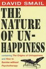 The Nature of Unhappiness containing The Origins of Unhappiness and How to Survive without Psychotherapy