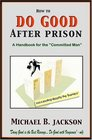 "How to Do Good After Prison : A Handbook for the ""Committed Man"""
