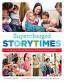 Supercharged Storytimes An Early Literacy Planning and Assessment Guide