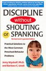 Discipline Without Shouting or Spanking Practical Solutions to the Most Common Preschool Behavior Problems