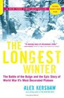 The Longest Winter The Battle of the Bulge and the Epic Story of World War II's Most Decorated Platoon