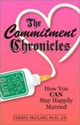 The Commitment Chronicles: How You Can Stay Happily Married