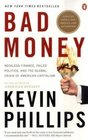 Bad Money Reckless Finance Failed Politics and the Global Crisis of American Capitalism