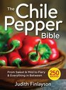 The Chile Pepper Bible From Sweet and Mild to Fiery and Everything in Between