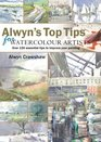 Alwyn's Top Tips for Watercolour Artists Over 150 Essential Tips to Improve Your Painting