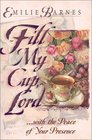 Fill My Cup Lord With the Peace of Your Presence