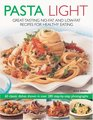 Pasta Light Great-Tasting No-Fat and Low-Fat Recipes for Healthy Eating 60 Classic Dishes in 300 Colourful Step-by-Step Photographs