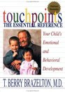 Touchpoints: Your Child's Emotional and Behavioral Development: Birth-3: The Essential Reference for the Early Years