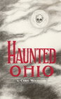 Haunted Ohio: Ghostly Tales from the Buckeye State (Buckeye Haunts)