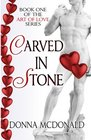 Carved In Stone: Book One of the Art of Love Series (Volume 1)