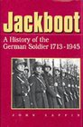 Jackboot: A History of the German Soldier 1713-1945