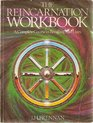 The Reincarnation Workbook A Complete Course in Recalling Past Lives