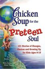 Chicken Soup for the Preteen Soul - 101 Stories of Changes Choices