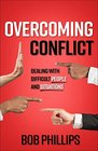Overcoming Conflict How to Deal with Difficult People and Situations