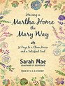 Having a Martha Home the Mary Way 31 Days to a Clean House and a Satisfied Soul