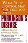 What Your Doctor May Not Tell You About Parkinson's Disease A Holistic Program for Optimal Wellness