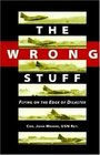 The Wrong Stuff Flying on the Edge of Disaster