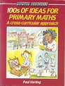 100's of Ideas for Primary Mathematics A Cross Curricular Approach