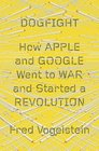 Dogfight How Apple and Google Went to War and Started a Revolution