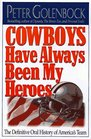 Cowboys Have Always Been My Heroes: The Definitive Oral History of America's Team