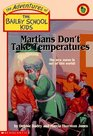 Martians Don't Take Temperatures (Bailey School Kids, Bk 18)