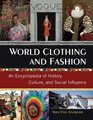 World Clothing and Fashion An Encyclopedia of History Culture and Social Influence