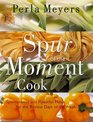 Spur of the Moment Cook: Spontaneous and Flavorful Meals for the Busiest Days of the Week
