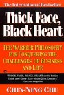 Thick Face Black Heart The Warrior Philosphy for Conquering the Challenges of Business and Life