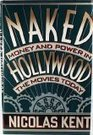 Naked Hollywood: Money and power in the movies today