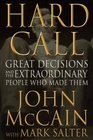 Hard Call Great Decisions and the Extraordinary People Who Made Them