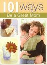 101 Ways to Be a Great Mom