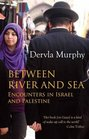 Between River and Sea Encounters in Israel and Palestine
