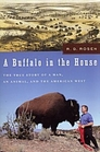 A Buffalo in the House The True Story of a Man an Animal and the American West