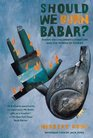 Should We Burn Babar Essays on Children's Literature and the Power of Stories New Edition