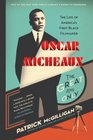 Oscar Micheaux The Great and Only The Life of America's First Black Filmmaker