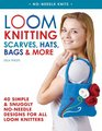 Loom Knitting Scarves Hats Bags  More 40 Simple and Snuggly No-Needle Designs for All Loom Knitters