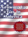 Growing Up Gay in America Informative and Practical Advice for Teen Guys Questioning Their Sexuality and Growing Up Gay